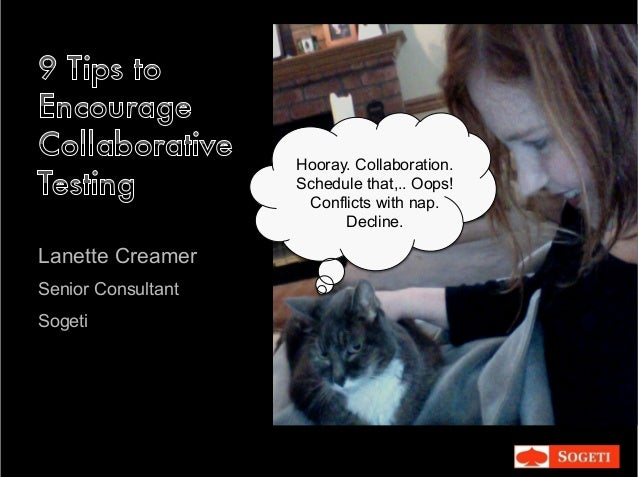 Lanette Creamer Senior Consultant Sogeti Hooray. Collaboration. Schedule that,.. Oops! Conflicts with nap. Decline.