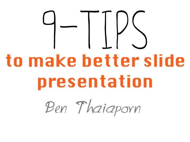 9-Tipsto make better slide presentation Ben Thaiaporn