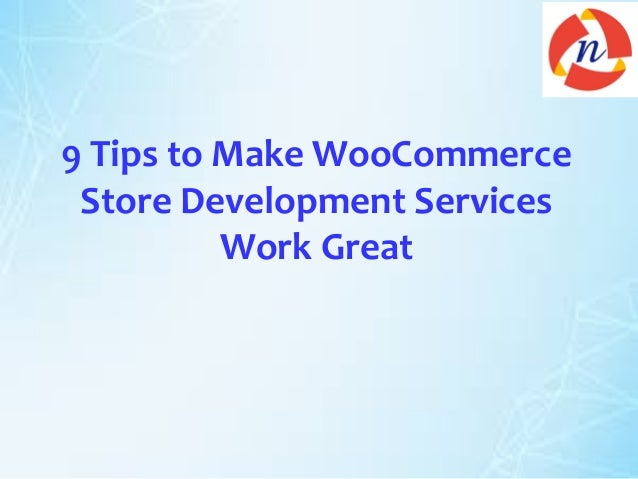 9 Tips to Make WooCommerce Store Development Services Work Great