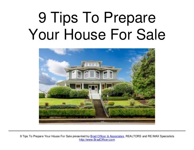 9 Tips To Prepare Your House For Sale presented by Brad Officer & Associates, REALTORS and RE/MAX Specialists http://www.B...