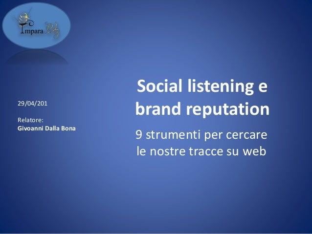 Social listening e brand reputation 9 strumenti per cercare le nostre tracce su web 29/04/201 Relatore: Givoanni Dalla Bona