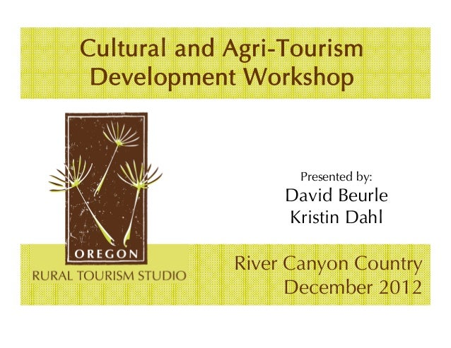 Cultural and Agri-Tourism Development Workshop                    Presented by:                  David Beurle             ...