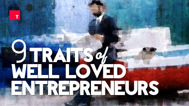 9 Traits of Well-Loved Entrepreneurs