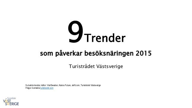 9Trender som påverkar besöksnäringen 2015 Turistrådet Västsverige 9 utvalda trender, källor: VisitSweden, Kairos Future, s...