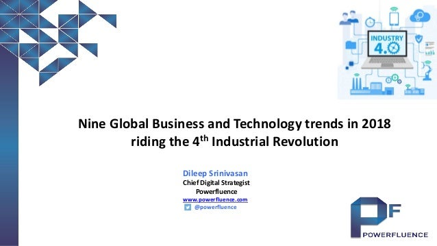 Nine Global Business and Technology trends in 2018 riding the 4th Industrial Revolution Dileep Srinivasan Chief Digital St...