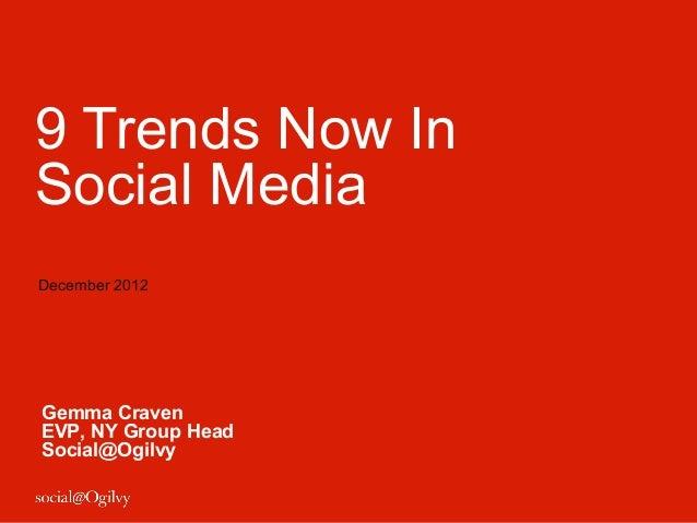 9 Trends Now InSocial MediaDecember 2012Gemma CravenEVP, NY Group HeadSocial@Ogilvy
