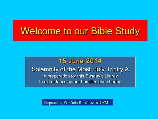 Welcome to our Bible StudyWelcome to our Bible Study 15 June 201415 June 2014 Solemnity of the Most Holy Trinity ASolemnit...