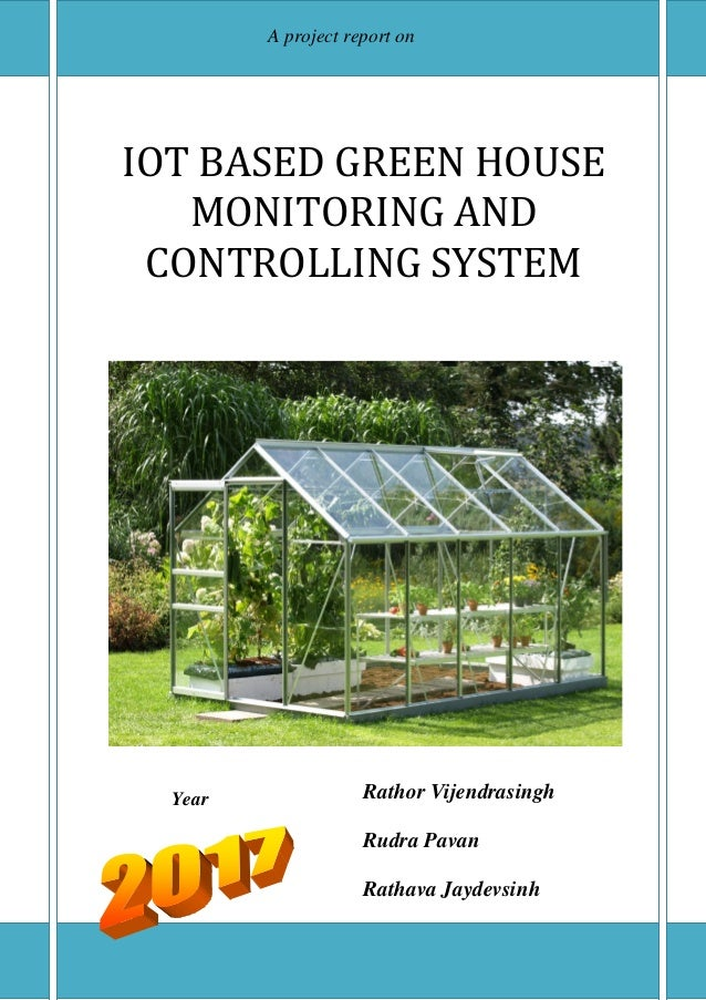 Page | 1 IOT BASED GREEN HOUSE MONITORING AND CONTROLLING SYSTEM Rathor Vijendrasingh Rudra Pavan Rathava Jaydevsinh Year ...