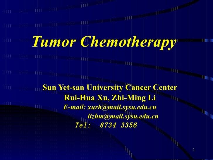 Tumor Chemotherapy Sun Yet-san University Cancer Center Rui-Hua Xu, Zhi-Ming Li E-mail: xurh@mail.sysu.edu.cn [email_addre...