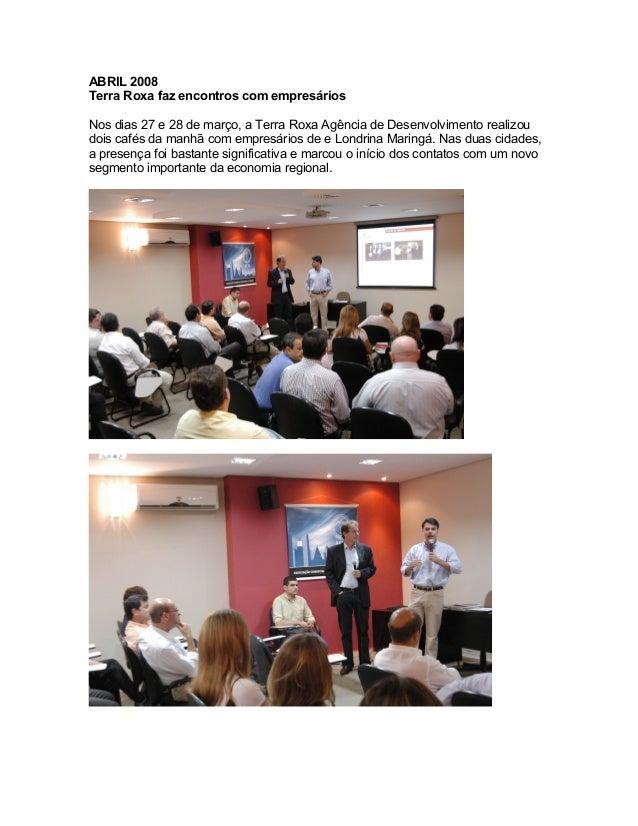 ABRIL 2008  Terra Roxa faz encontros com empresários  Nos dias 27 e 28 de março, a Terra Roxa Agência de Desenvolvimento r...
