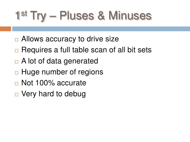 1st Try – Pluses & Minuses   Allows accuracy to drive size   Requires a full table scan of all bit sets   A lot of data...