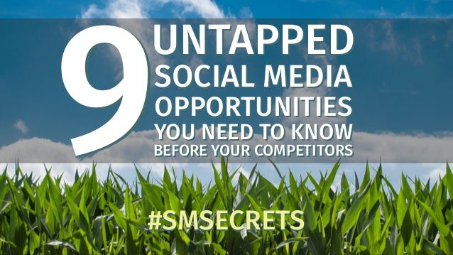 UNTAPPED SOCIAL MEDIA OPPORTUNITIES YOU NEED TO KNOW BEFORE YOUR COMPETITORS UNTAPPED SOCIAL MEDIA OPPORTUNITIES YOU NEED ...