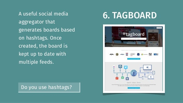 6. TAGBOARDA useful social media aggregator that generates boards based on hashtags. Once created, the board is kept up to...