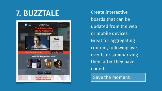 7. BUZZTALE Create interactive boards that can be updated from the web or mobile devices. Great for aggregating content, f...