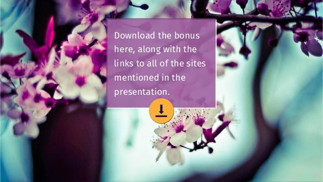 Download the bonus here, along with the links to all of the sites mentioned in the presentation.