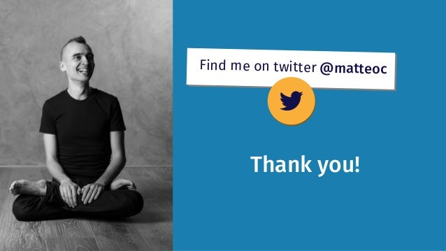 Find me on twitter @matteoc Thank you!