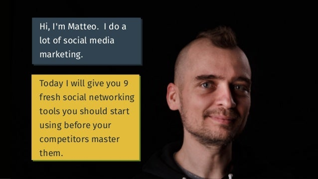Hi, I'm Matteo. I do a lot of social media marketing. Today I will give you 9 fresh social networking tools you should sta...
