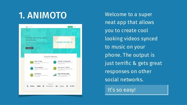 1. ANIMOTO Welcome to a super neat app that allows you to create cool looking videos synced to music on your phone. The ou...