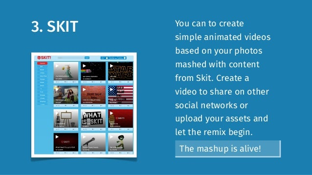 3. SKIT You can to create simple animated videos based on your photos mashed with content from Skit. Create a video to sha...