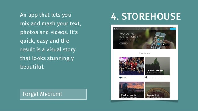 4. STOREHOUSEAn app that lets you mix and mash your text, photos and videos. It's quick, easy and the result is a visual s...
