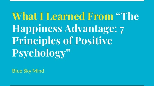 """What I Learned From """"The Happiness Advantage: 7 Principles of Positive Psychology"""" Blue Sky Mind"""