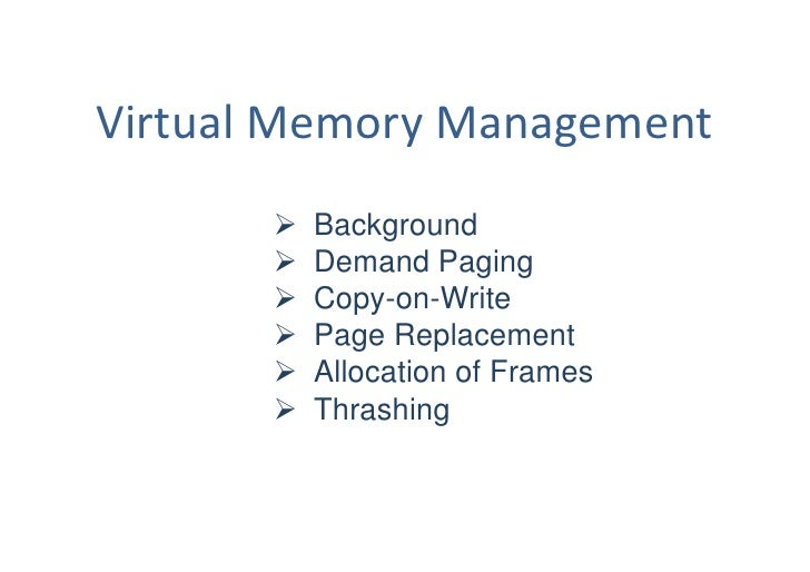 Virtual Memory Management          Background          Demand Paging          Copy-on-Write          Page Replacement ...