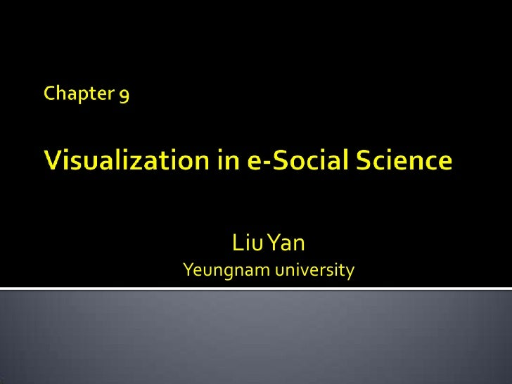 Chapter 9Visualization in e-Social Science<br />Liu Yan <br />Yeungnam university<br />