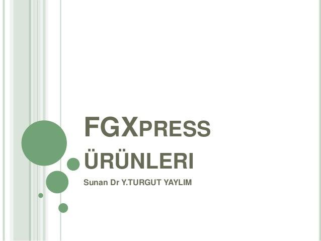 FGXPRESS ÜRÜNLERI Sunan Dr Y.TURGUT YAYLIM