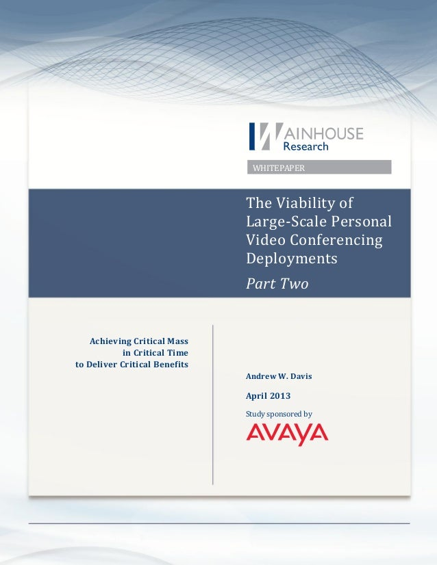 © 2013 Wainhouse Research, LLC Page 1 WHITEPAPER The Viability of Large-Scale Personal Video Conferencing Deployments Part...
