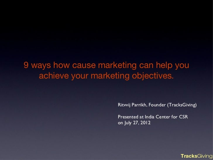 9 ways how cause marketing can help you   achieve your marketing objectives.                      Ritvvij Parrikh, Founder...