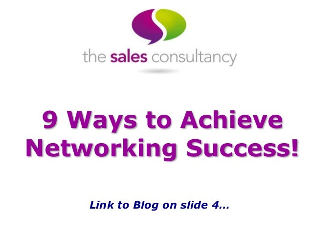 9 Ways to Achieve Networking Success! Link to Blog on slide 4…