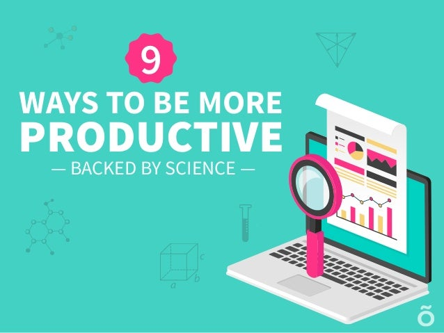 9 WAYS TO BE MORE PRODUCTIVE — BACKED BY SCIENCE —