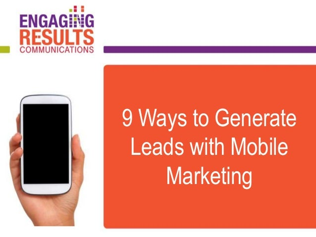 9 Ways to Generate Leads with Mobile Marketing