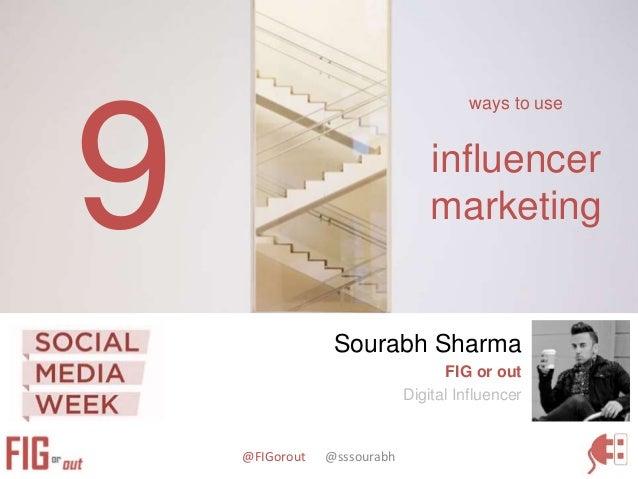 @FIGorout @sssourabh ways to use influencer marketing Sourabh Sharma FIG or out Digital Influencer 9