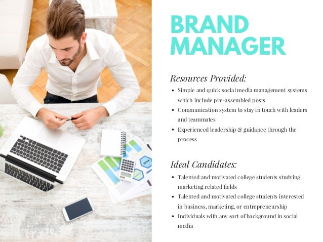 BRAND MANAGER Resources Provided: Simple and quick social media management systems which include pre-assembled posts Commu...