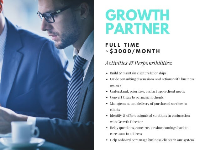 Activities & Responsibilities: F U L L T I M E ~ $ 3 0 0 0 / M O N T H Build & maintain client relationships Guide consult...