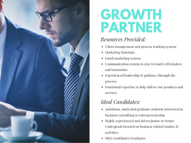 GROWTH PARTNER Resources Provided: Client management and process tracking system Marketing Materials Email marketing syste...