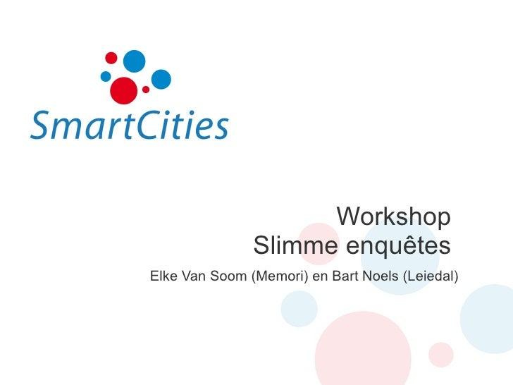 Workshop  Slimme enquêtes  Elke Van Soom (Memori) en Bart Noels (Leiedal)
