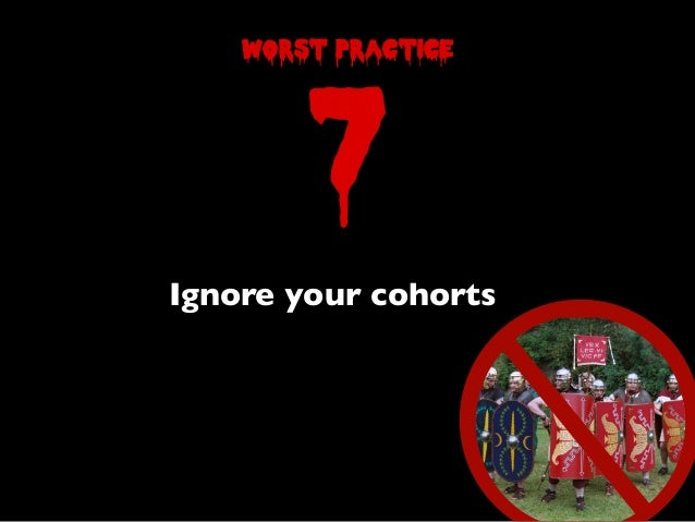 7worst practiceIgnore your cohorts