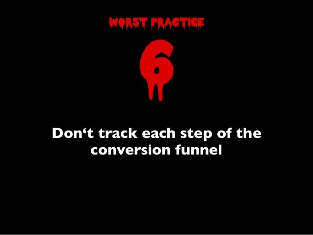 Don't track each step of theconversion funnelworst practice6
