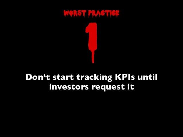 Don't start tracking KPIs untilinvestors request it1worst practice