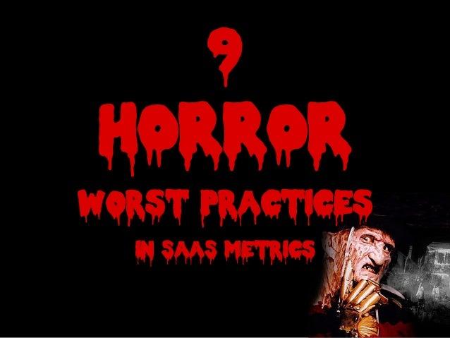 9HORRORworst practicesin SaaS Metrics