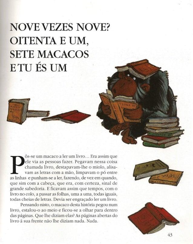 NOVE VEZES NOVE?  OITENTA E UM,  SETE MACACOS  _ETU ÉS UM  Pôs-seum macaco a ler um livro ... Era assim que  ele via as pe...