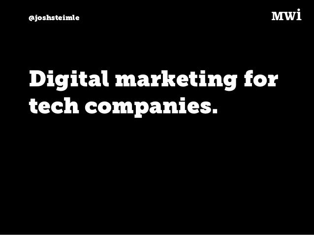 @joshsteimle Digital marketing for tech companies.