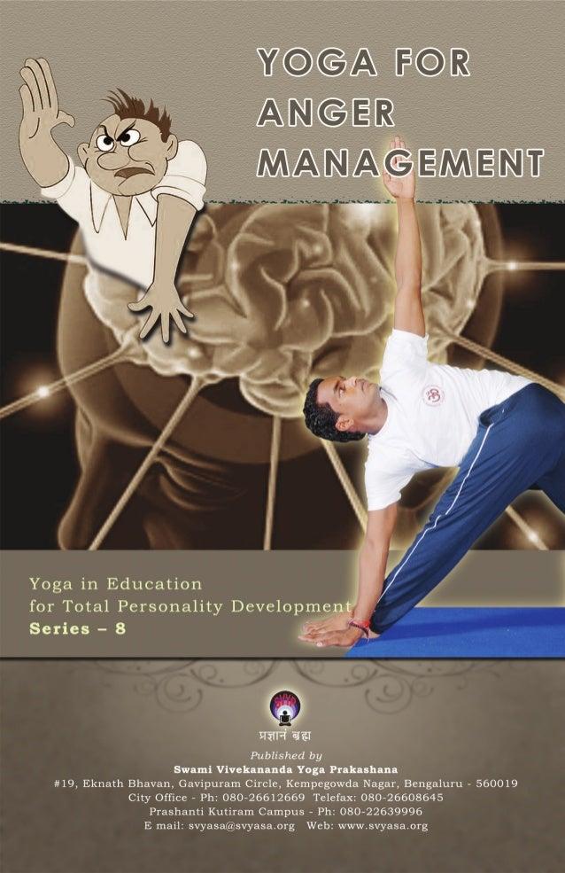 YOGA FOR ANGER MANAGEMENT  Published by Swami Vivekananda Yoga Prakashana #19, Eknath Bhavan, Gavipuram Circle, Kempegowda...