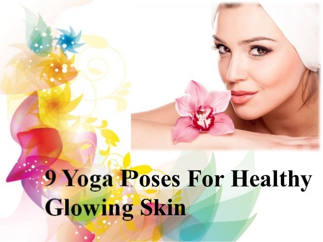 9 Yoga Poses For Healthy Glowing Skin