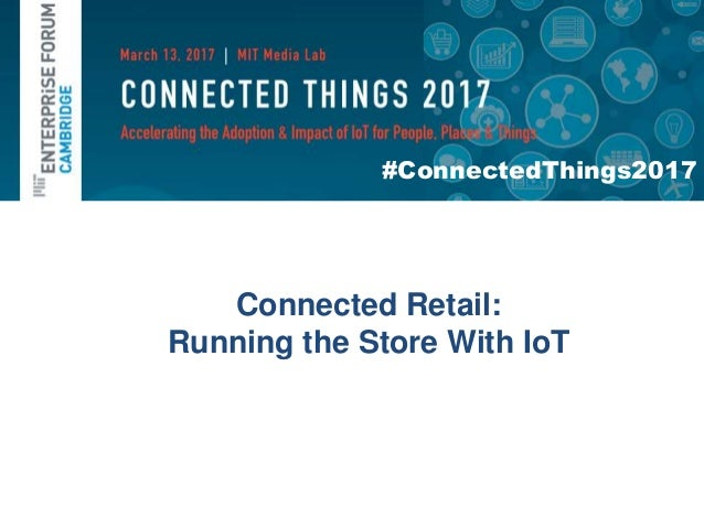 #ConnectedThings2017 Connected Retail: Running the Store With IoT