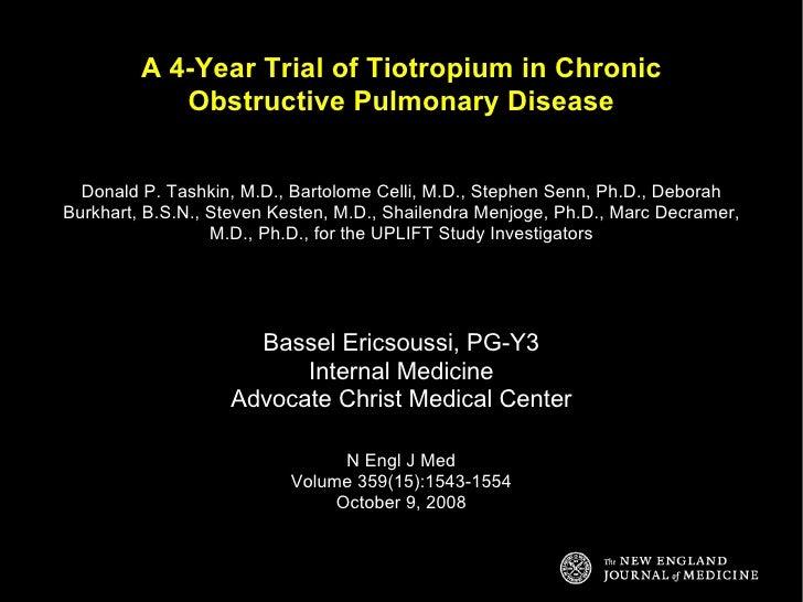 A 4-Year Trial of Tiotropium in Chronic Obstructive Pulmonary Disease Donald P. Tashkin, M.D., Bartolome Celli, M.D., Step...