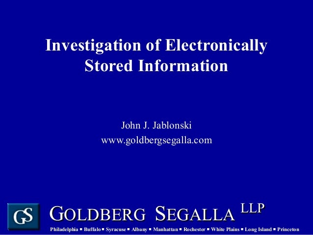 Investigation of Electronically Stored Information John J. Jablonski www.goldbergsegalla.com