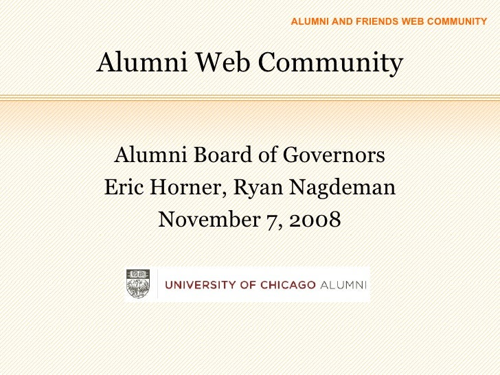 Alumni Web Community <ul><li>Alumni Board of Governors </li></ul><ul><li>Eric Horner, Ryan Nagdeman </li></ul><ul><li>Nove...